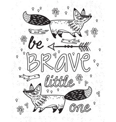 be brave little one foxes quote in ink vector image vector image
