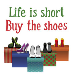 Life is short buy the shoes vector