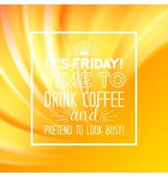 Time to drink friday coffee vector image vector image