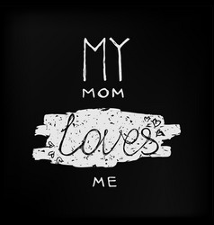 my mom loves me calligraphy lettering vector image