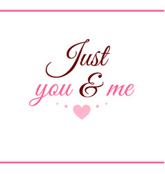 Just you and me pink label vector
