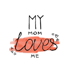 My mom loves me calligraphy lettering vector