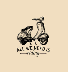 All we need is riding typographic poster vector