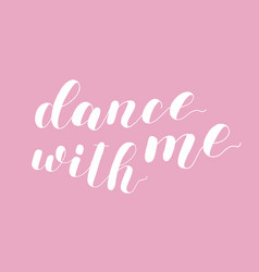 Dance with me lettering vector