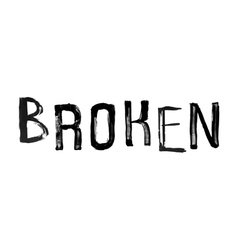 The word BROKEN handwritten grunge brush stroked l vector image vector image