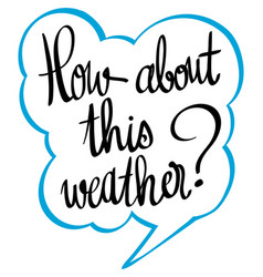 Expression for phrase how about this weather vector