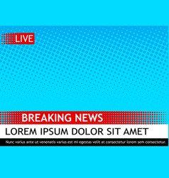 Breaking news template pop art vector