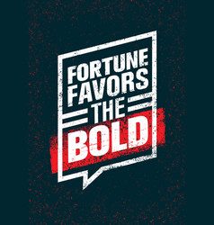 fortune favors the bold inspiring creative vector image vector image