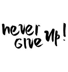 Never give up motivational quote vector