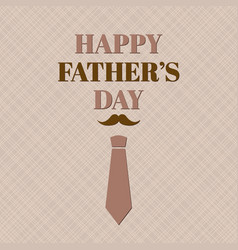 Happy fathers day greeting card with necktie vector