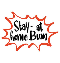 Word expression for stay at home bum vector