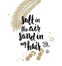 Salt in the air sand in my hair vector