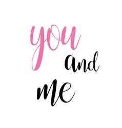 you and me calligraphy inscription modern style vector image vector image