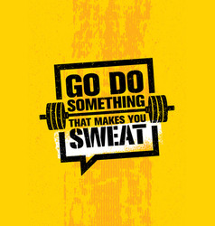 go do something that makes you sweat workout and vector image vector image