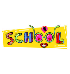 Word school hand drawn in a fun cartoon style vector