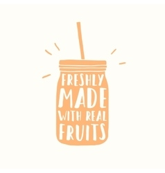 Freshly made with real fruits Juice or smoothie vector image vector image