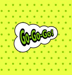 Go-go-go green vintage speech bubble vector