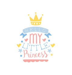Hello my little princess label colorful hand vector