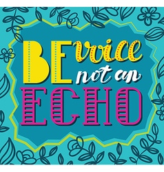 Be avoice not an echo social poster concept vector