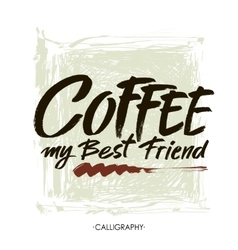 Coffee my best friend Modern brush calligraphy vector image