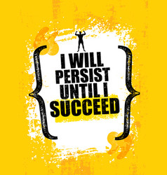 I will persist until i succeed strong rugged vector