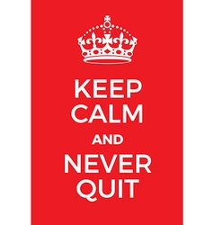Keep calm and never quit poster vector