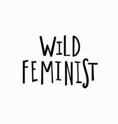 Wild feminist t-shirt quote lettering vector