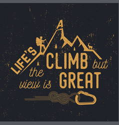 life s a climb but the view is great vector image vector image