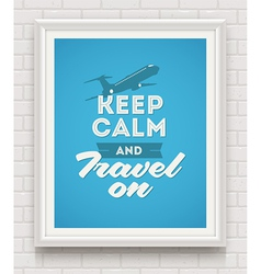 Keep calm and travel on poster vector image vector image