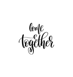 Come together hand lettering inscription positive vector