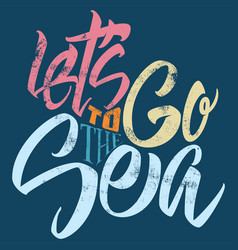 lets go to the sea printed t-shirt vector image vector image