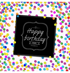 Card happy birthday with confetti vector