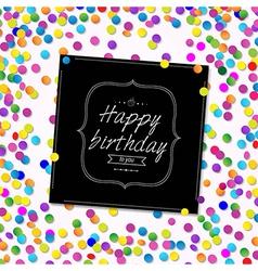 Card happy birthday with confetti vector
