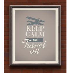 Keep calm and travel on vintage poster vector