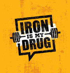 iron is my drug raw workout and fitness gym vector image vector image