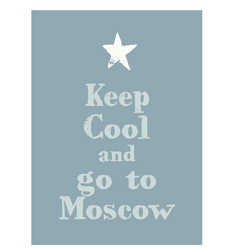 Keep cool and go to moscow poster vector