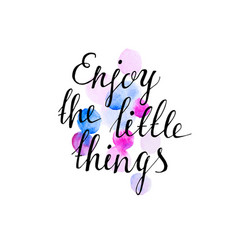 Enjoy the little things ink hand lettering vector