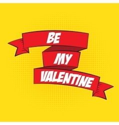 Beautiful Ribbon Label Be My Valentine in Pop Art vector image