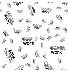 Hard work hand drawn lettering seamless pattern vector