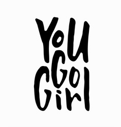 You go girl t-shirt quote lettering vector