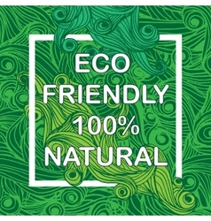Eco friendly with hand drawn background vector image