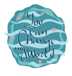 You can change my world lettering vector