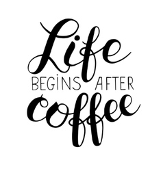Life begins after coffee hand lettering vector