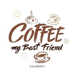 Coffee my best friend modern brush calligraphy vector