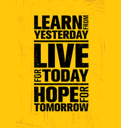 learn from yesterday live for today hope for vector image vector image