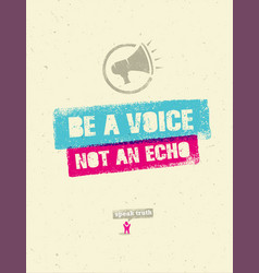 Be a voice not an echo speak truth creative vector