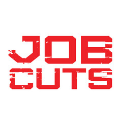 Job cuts typographic stamp vector