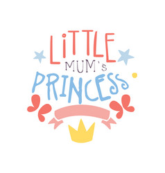 Little mums princess label colorful hand drawn vector
