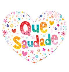 Que saudade brazilian portuguese expression vector