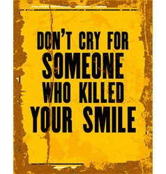 Inspiring motivation quote with text do not cry vector